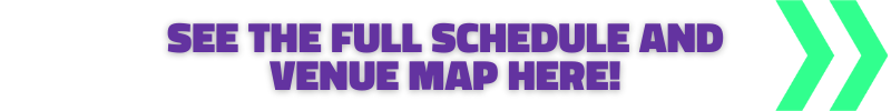 SEE THE FULL SCHEDULE AND VENUE MAP EHRE!